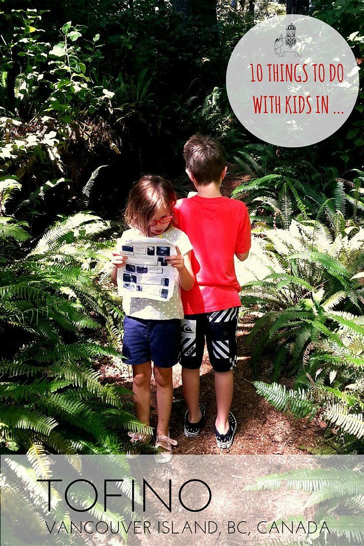 The 10 Best Things To Do In Tofino With Kids Vancouver Island Tofino Canada Travel
