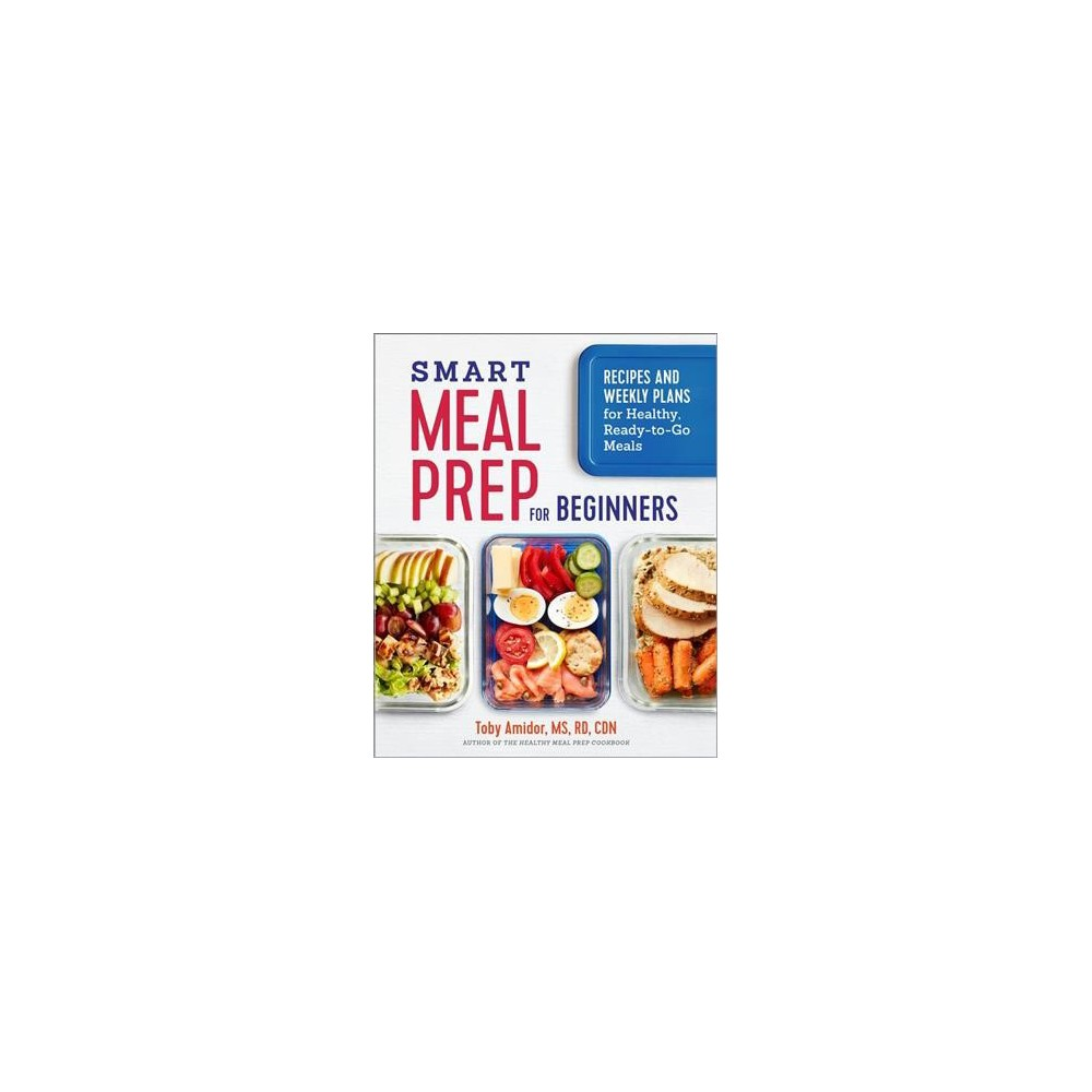 smart meal prep for beginners recipes and weekly plans for healthy readytogo meals