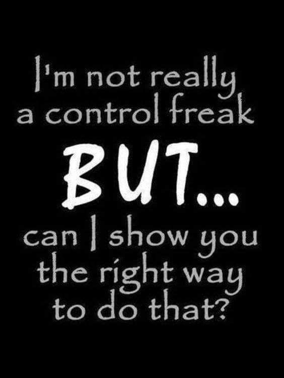 I'm not a control freak...