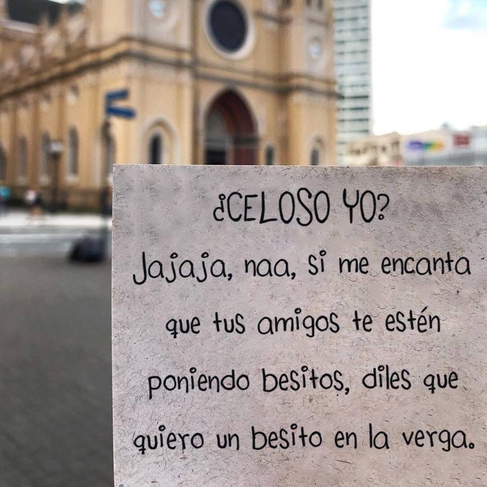 Jajajaja Celoso Yo Ayñ No Necesitas Ponerte Celoso Yo
