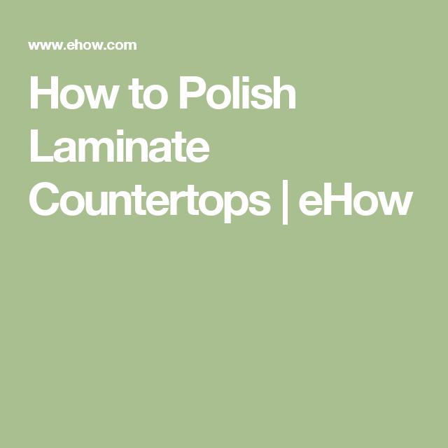 How To Polish Laminate Countertops Laminate Countertops