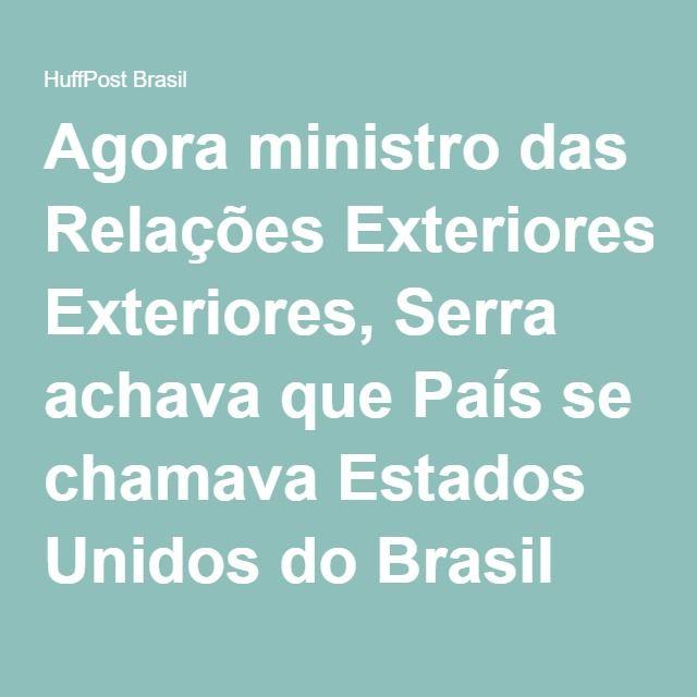 Agora ministro das Relações Exteriores, Serra achava que País se chamava Estados Unidos do Brasil (VÍDEO)