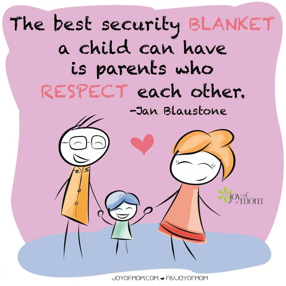 Respect Each Other: The Best Security Blanket A Child Can Have Is Parents Who