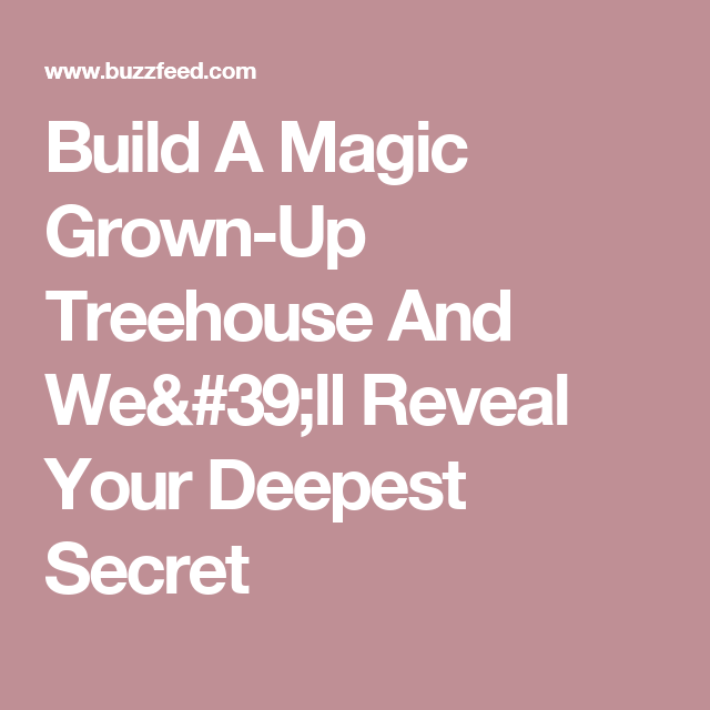 Build A Magic Grown-Up Treehouse And We'll Reveal Your Deepest Secret