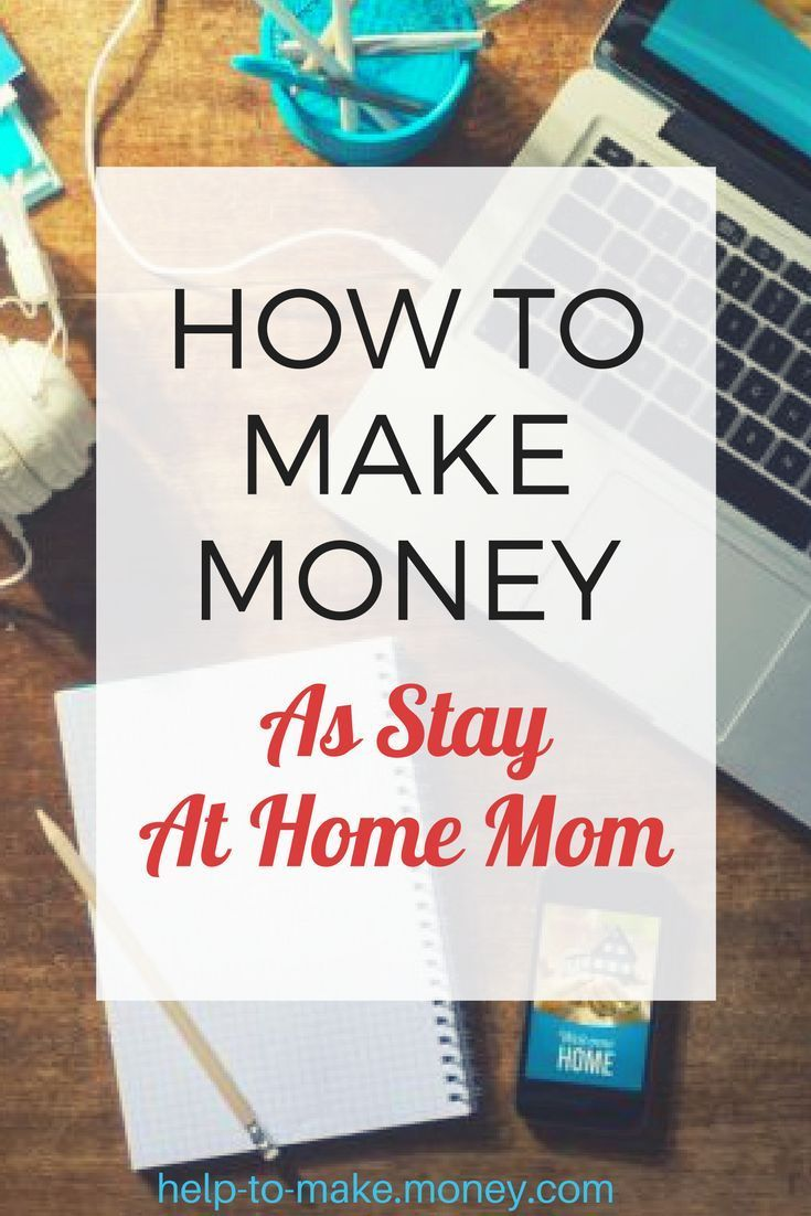 Best ideas for moms who want to make some extra cash from home.