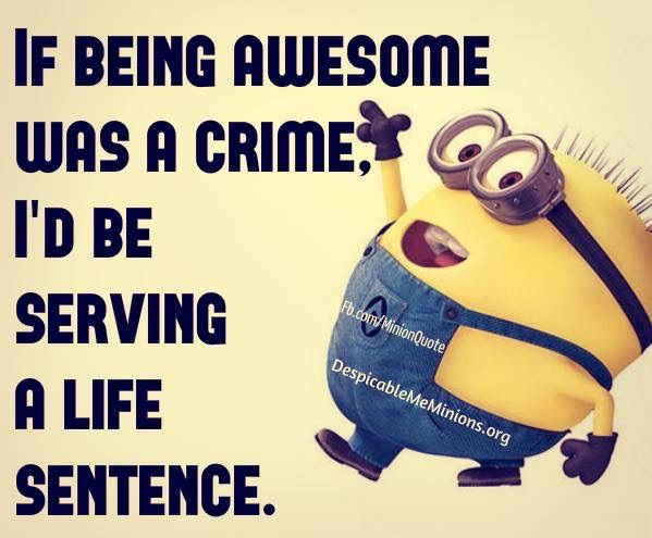 If Being Awesome Was A Crime Funny Minion Quotes Minions Funny Minion Quotes
