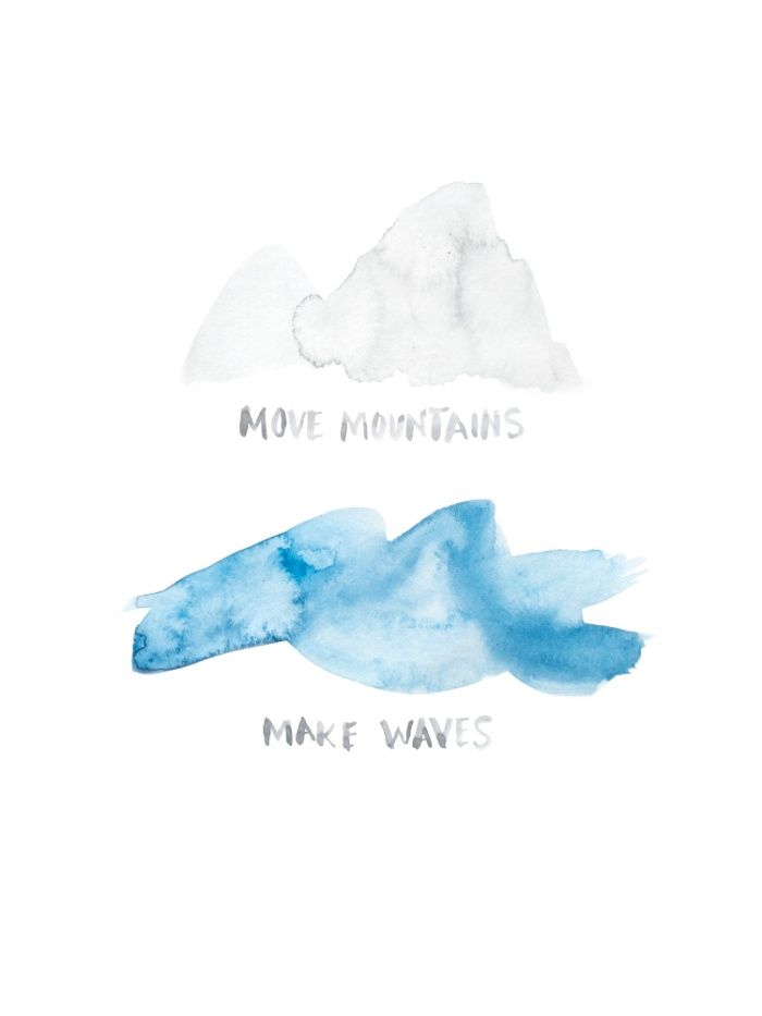 Move Mountains Make Waves Br Br Watercolor Blue Grey