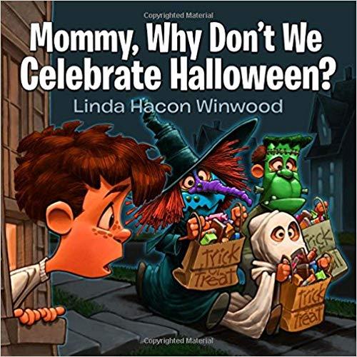 Mommy, Why Don't We Celebrate Halloween? Linda Winwood