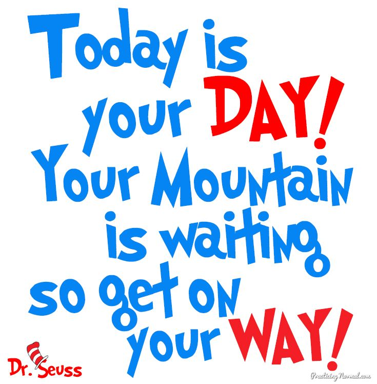 Dr Seuss Mountain Quote: 2/26/15 This Is Just Fun! Dr. Seuss Quote: Today Is Your