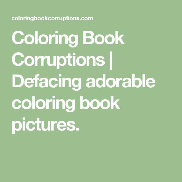 Coloring Book Corruptions | Defacing adorable coloring book pictures.