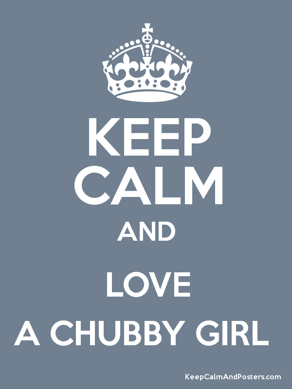 I love chubby chicks