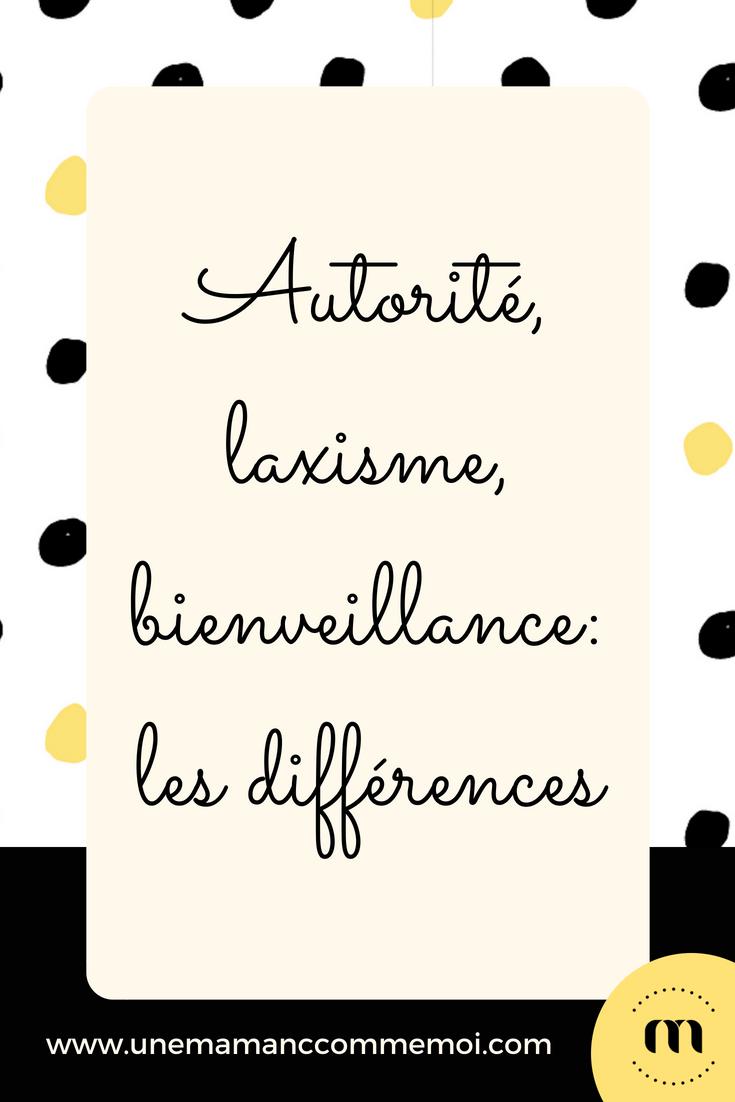 Autorite Laxisme Ou Bienveillance Une Maman Comme Moi Education Bienveillante Autorite Bienveillance