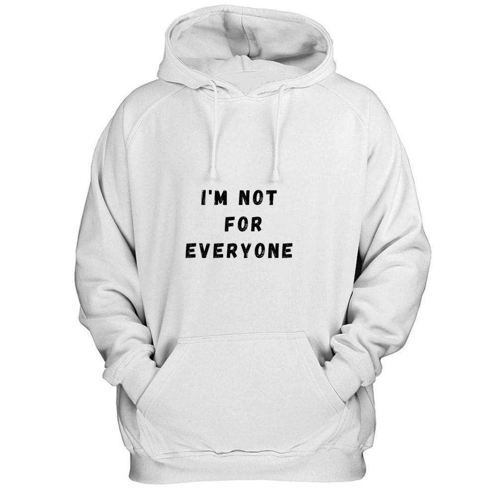 I M Not For Everyone Funny Quotes Hoodie Putshirt Com Hoodies Custom Hoodies Quality Hoodies