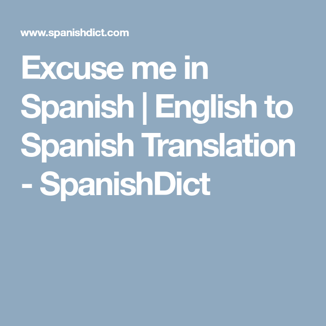 Excuse Me In Spanish English To Spanish Translation Spanishdict Excuse Me In Spanish Oxford Dictionaries Translation If you can provide recordings, corrections or additional translations, please contact me. excuse me in spanish english to