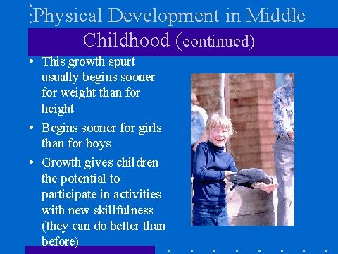 developmental characteristics in middle childhood Middle childhood—conventionally going from about 6-11 years of age—is a crucial yet emergence of sex differences in vocal characteristics brain growth at a broader level, development in middle childhood serves two complementary functions, social integration and social competition.