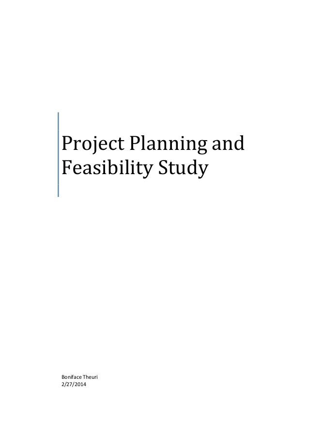 Project Planning and Feasibility Study Boniface Theuri 2 27 2014 - project planning
