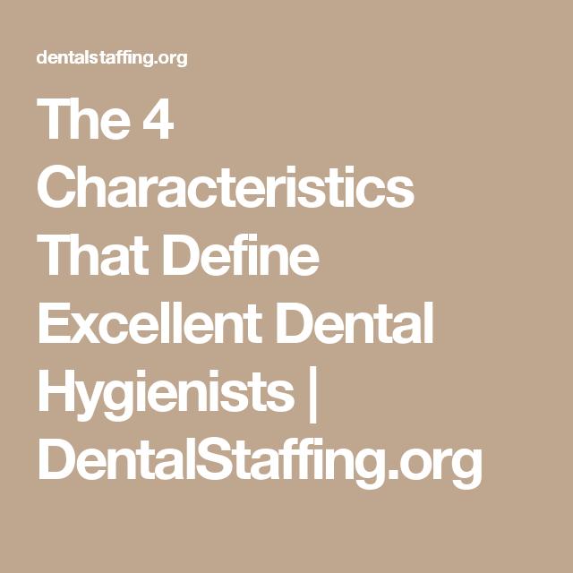 The 4 Characteristics That Define Excellent Dental Hygienists    DentalStaffing.org  Define Excellent
