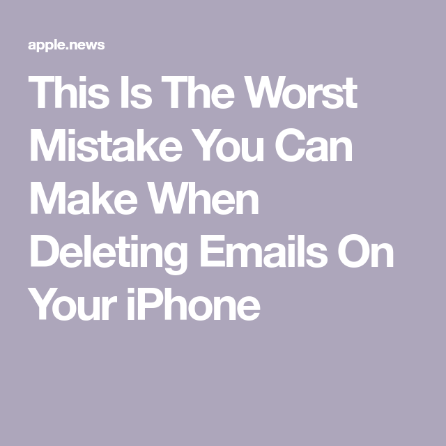 This Is The Worst Mistake You Can Make When Deleting Emails On Your iPhone — SHEfinds