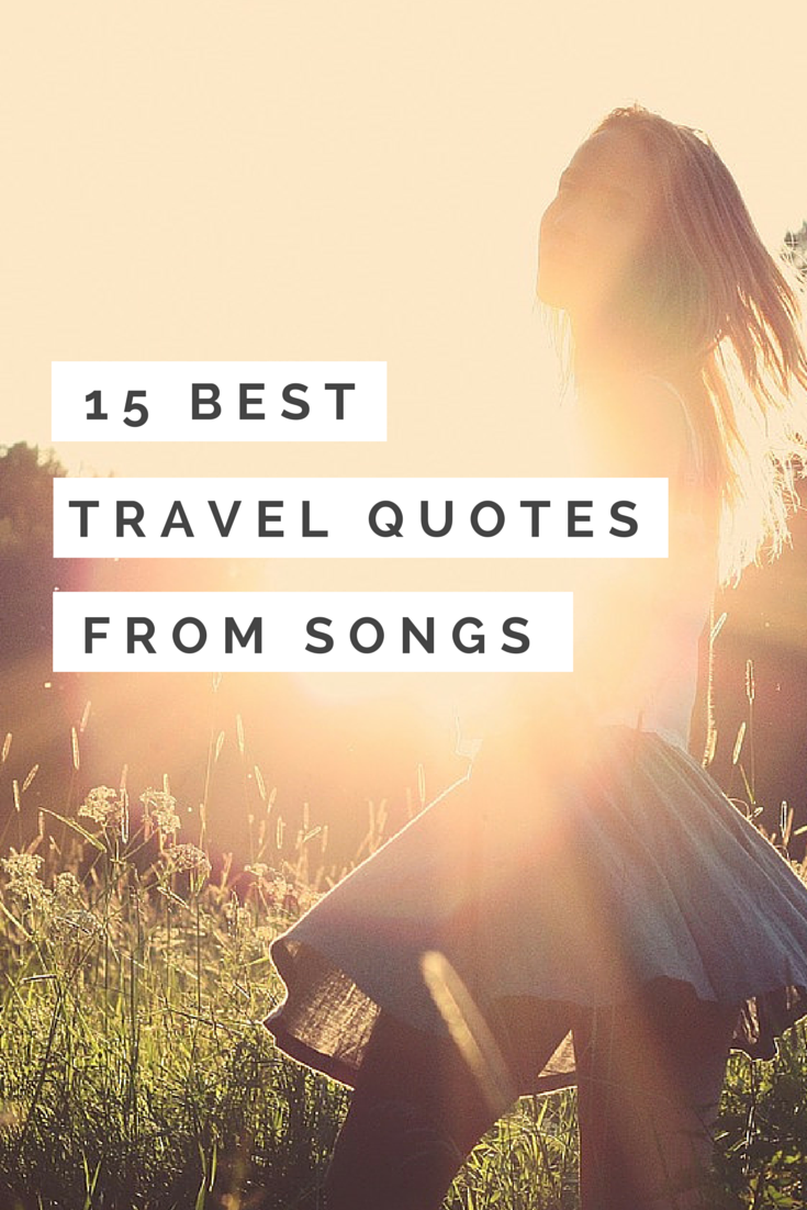 15 Best Travel Quotes From Songs Amazing Things Best Travel Quotes Song Quotes Travel Quotes