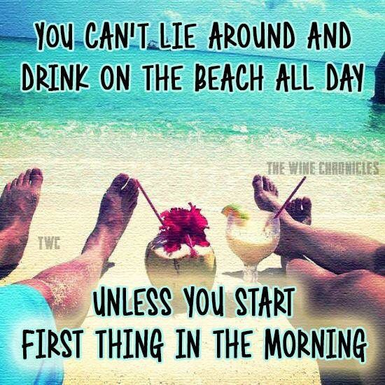 Funny Beach Quotes And Sayings: You Can't Lie Around And Drink On The Beach All Day Unless