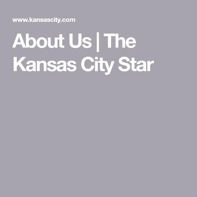 About Us The Kansas City Star In 2019 Kansas City Kansas City