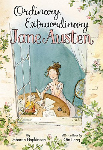 Ordinary Extraordinary Jane Austen By Deborah Hopkinson Illustrated Qin Leng