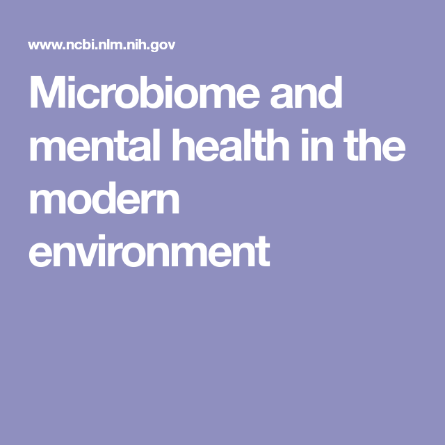 Microbiome And Mental Health In The Modern Environment Mental