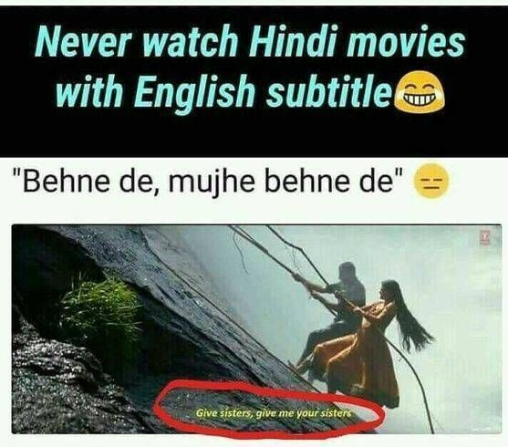 Never Watch Hindi Movies With English Subtitle Funny Movie Memes Really Funny Memes Very Funny Memes
