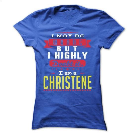 I May Be Wrong But I Highly Doubt It I Am A  CHRISTENE  - #oversized tee #christmas tee. I WANT THIS => https://www.sunfrog.com/Names/I-May-Be-Wrong-But-I-Highly-Doubt-It-I-Am-A-CHRISTENE--T-Shirt-Hoodie-Hoodies-YearName-Birthday-Ladies.html?68278
