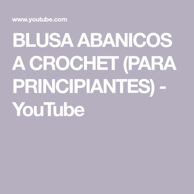 BLUSA ABANICOS A CROCHET (PARA PRINCIPIANTES) - YouTube   patrones ...