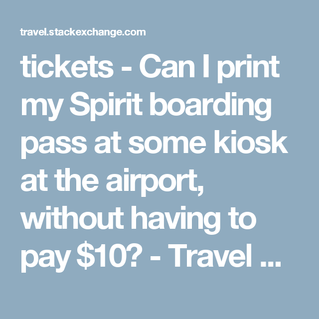 Tickets Can I Print My Spirit Boarding Pass At Some Kiosk At The