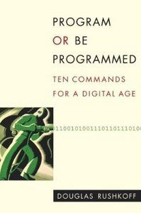 the pitfalls of unquestioning digital consumption & why programmers are the new priests -- a treatise by Douglas Rushkoff