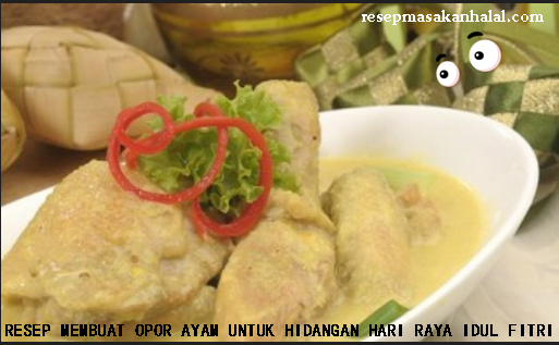 Resep Membuat Opor Ayam Untuk Hidangan Hari Raya Idul Fitri Resep Resep Masakan Ayam