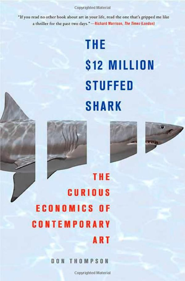 The 12 Million Dollar Stuffed Shark The Curious Economics Of Contemporary Art By Don Thompson Thing 1 Thing 2 Contemporary Art Book Writer