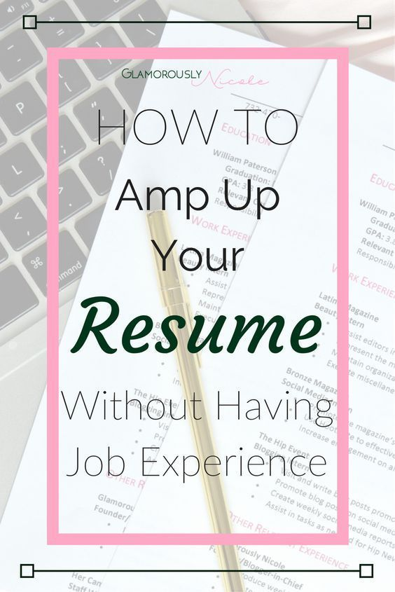 How To Amp Up Your Resume With No Work Experience in 2018 Resume