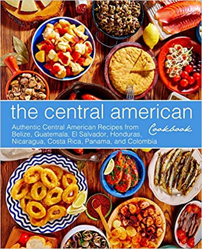 The Central American Cookbook: Authentic Central American Recipes from Belize, Guatemala, El Salvador, Honduras, Nicaragua, Costa Rica, Panama, and Colombia: BookSumo Press: 9781544807751: Amazon.com: Books #elsalvadorfood