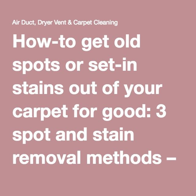 How To Get Old Spots Or Set In Stains Out Of Your Carpet