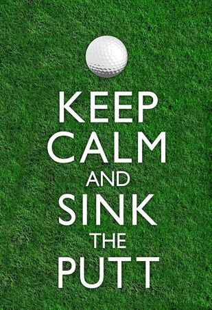 Funny Golf Quotes Keep Calm And Sink The Putt Into Your Personal Golf Greens Texas