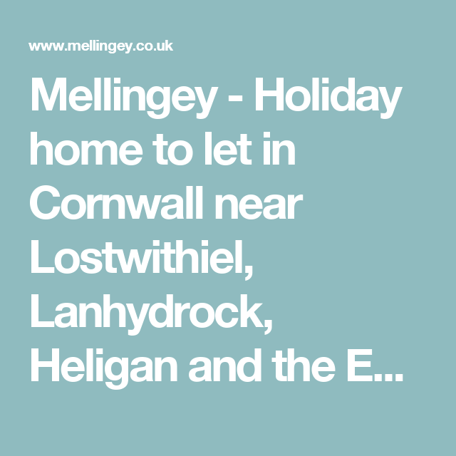 Mellingey - Holiday home to let in Cornwall near Lostwithiel, Lanhydrock, Heligan and the Eden Project