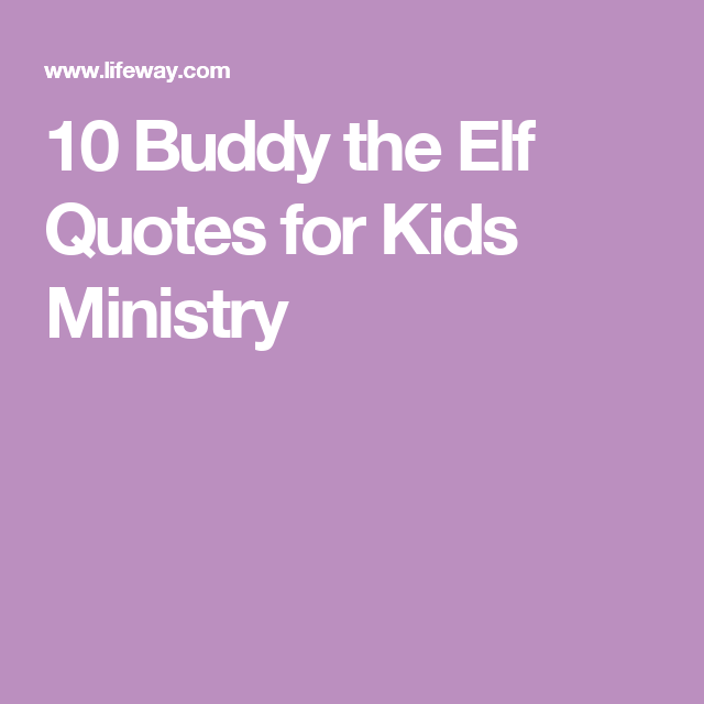 Elf Quotes Glamorous 10 Buddy The Elf Quotes For Kids Ministry  Family  Pinterest  Elves Inspiration