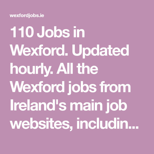 110 Jobs In Wexford Updated Hourly All The Wexford Jobs From