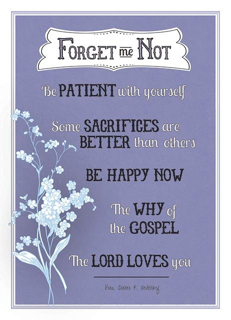 Forget-me-not reminder from Pres. Uchtdorf's talk at General Relief Society Meeting LDS Uchtdorf Relief_Society