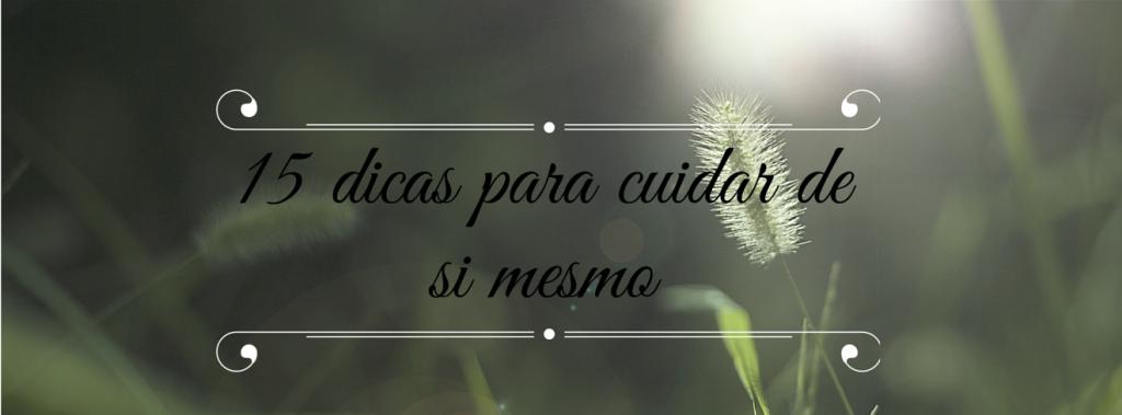 15 dicas para cuidar de si mesmo :http://blogchegadebagunca.com.br/15-dicas-para-cuidar-de-si-mesmo/