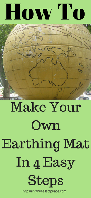 How To Make Your Own Earthing Mat Ring The Bells Of Peace Earthing Grounding How To Make Make It Yourself