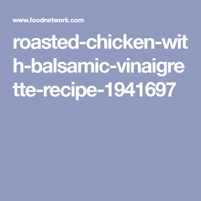 Roasted Chicken With Balsamic Vinaigrette Recipe In 2018 Main