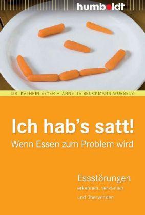 Ich hab's satt! Wenn Essen zum Problem wird .. Annette Beuckmann- Wübbels; Humboldt Verlag...