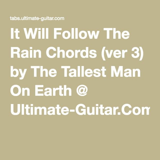 It Will Follow The Rain Chords (ver 3) by The Tallest Man On Earth ...