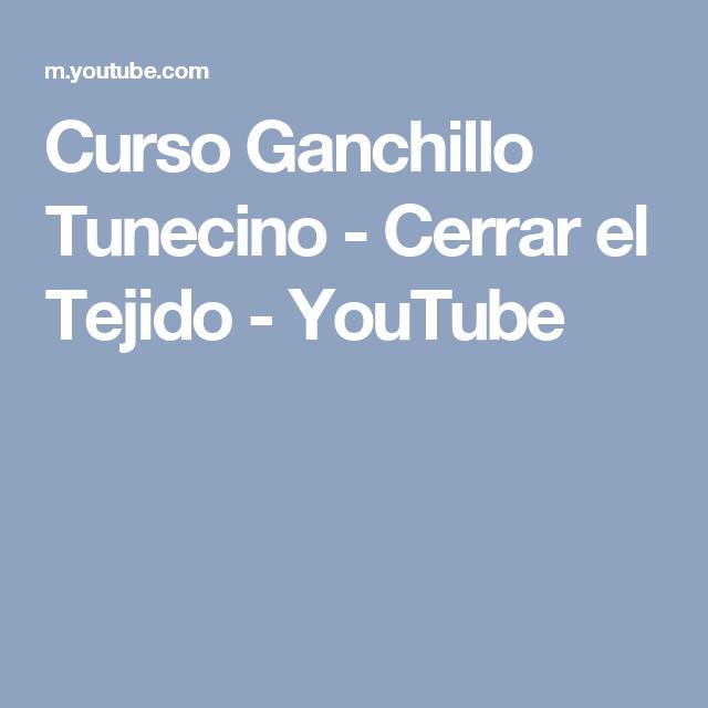 Curso Ganchillo Tunecino - Cerrar el Tejido - YouTube | PUNTO ...