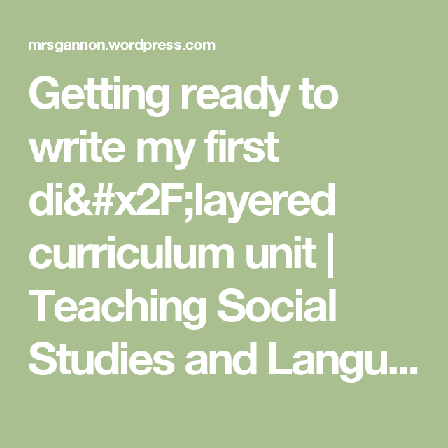Getting ready to write my first di/layered curriculum unit   Teaching Social Studies and Language Arts