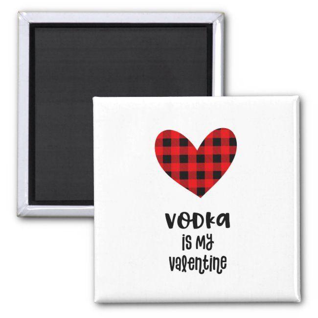 Vodka is My Valentine Funny Buffalo Plaid Magnet